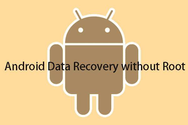 Como fazer recuperação de dados Android sem root facilmente? [Dicas de MiniTool]