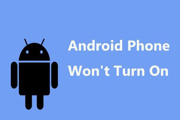 [SOLUCIONADO] ¿El teléfono Android no se enciende? Cómo recuperar datos y corregir [Consejos de MiniTool]