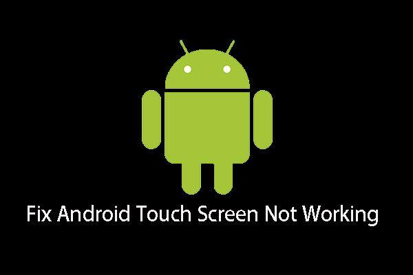 Android berøringsskjerm fungerer ikke? Hvordan håndtere dette problemet? [MiniTool-tips]