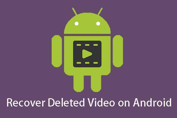 Android फ़ोन और टेबलेट पर हटाए गए वीडियो को कैसे पुनर्प्राप्त करें [MiniTool Tips]