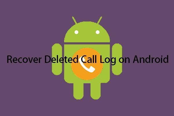 Como recuperar log de chamadas excluídas no Android de forma eficaz? [RESOLVIDO] [Dicas de MiniTool]