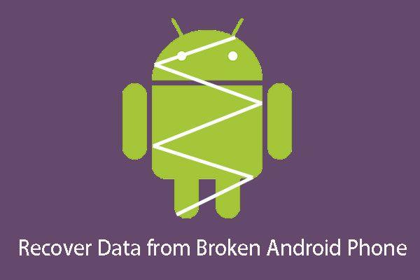 Ako rýchlo obnoviť dáta z rozbitých telefónov s Androidom? [Tipy pre MiniTool]