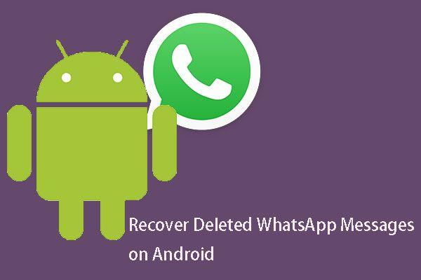 [MEGOLDÁS] Hogyan lehet helyreállítani a törölt WhatsApp üzeneteket az Android rendszeren [MiniTool Tips]