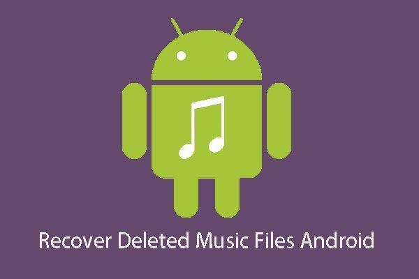 Megoldva: Hogyan lehet helyreállítani a törölt zenefájlokat az Android rendszerben? Könnyű! [MiniTool tippek]