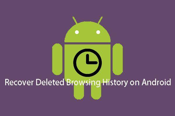 Cómo recuperar el historial de navegación eliminado en un Android [Consejos de MiniTool]