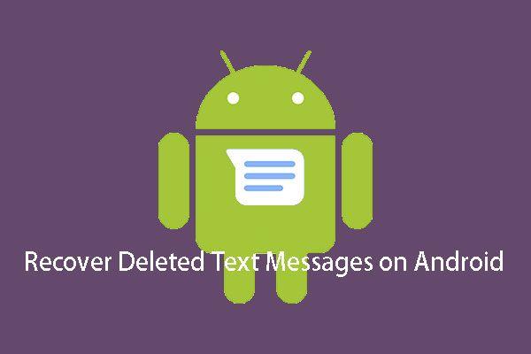 Hogyan lehet egyszerűen helyreállítani az Android törölt szöveges üzeneteit? [MiniTool tippek]