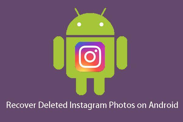 ¿Cómo recuperar fotos borradas de Instagram? Pruebe estos métodos probados [Sugerencias de MiniTool]