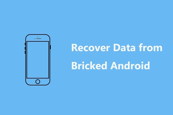 Vissza kell állítania az adatokat a téglás Android-ból? Itt talál megoldásokat! [MiniTool tippek]