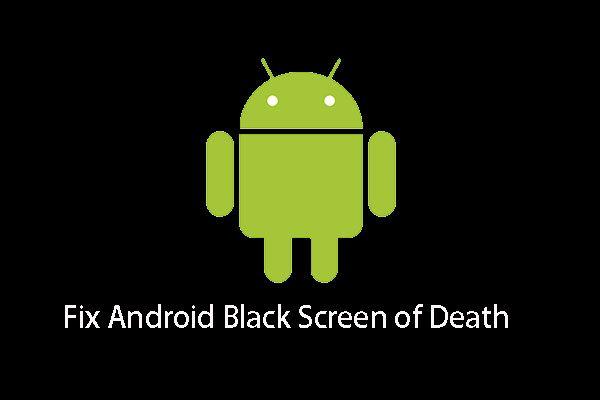 Lösungen für den Umgang mit Android Black Screen of Death-Problem [MiniTool-Tipps]