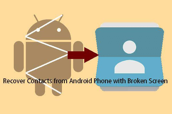 Como recuperar contatos de um telefone Android com tela quebrada? [Dicas de MiniTool]