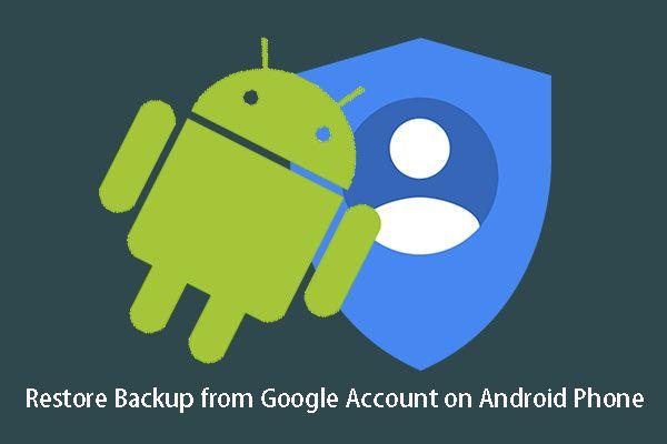 Android Telefonda Google Hesabından Yedekleme Nasıl Geri Yüklenir? [MiniTool İpuçları]