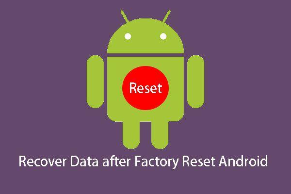Megoldva - Hogyan lehet helyreállítani az adatokat az Android gyári visszaállítása után [MiniTool tippek]