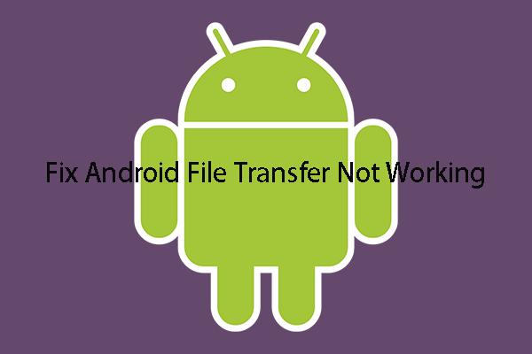 Bagaimana Memperbaiki Pemindahan Fail Android Tidak Berfungsi pada Mac / Windows? [Petua MiniTool]