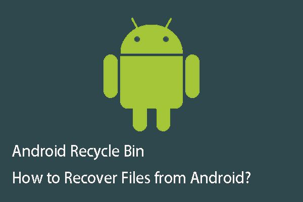 اینڈروئیڈ ری سائیکل بن - Android سے فائلیں بازیافت کیسے کریں؟ [مینی ٹول ٹپس]