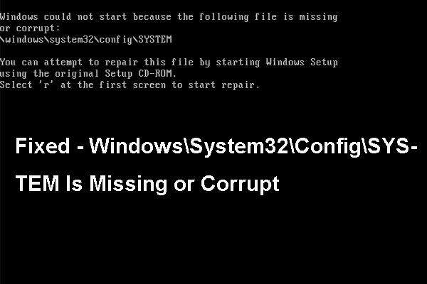 Memperbaiki - Windows  System32  Config  System Hilang atau rosak [Petua MiniTool]
