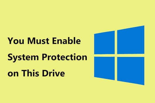 Javítva: Engedélyeznie kell a rendszer védelmét ezen a meghajtón Win10 / 8/7! [MiniTool tippek]