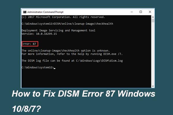 Potpuno riješeno - 6 rješenja za DISM pogrešku 87 Windows 10/8/7 [MiniTool Savjeti]