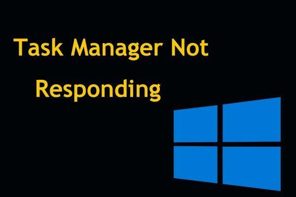 8 najboljih načina: Ispravite da upravitelj zadataka ne reagira na Windows 7/8/10 [MiniTool Savjeti]