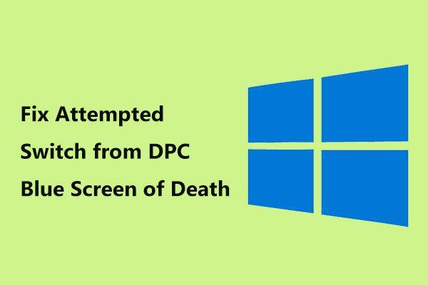 Kako možete popraviti pokušaj prebacivanja s DPC plavog zaslona smrti? [Savjeti za mini alat]
