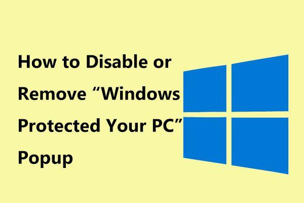 ¿Cómo deshabilitar o eliminar la ventana emergente 'Windows Protected Your PC'? [Sugerencias de MiniTool]