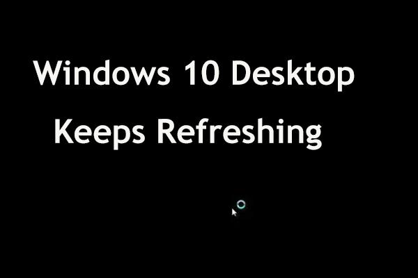 Desktop sa neustále obnovuje vo Windows 10? 10 riešení pre vás! [Tipy pre MiniTool]