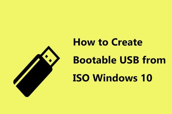 Hogyan készítsünk bootolható USB-t ISO Windows 10 rendszerből a tiszta telepítéshez? [MiniTool tippek]
