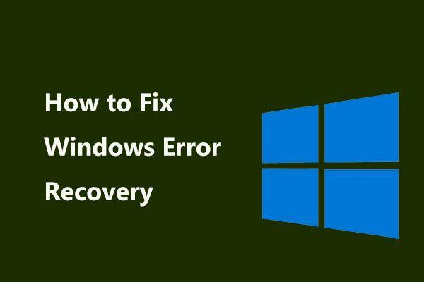 Ak sa vám v systéme Windows 7 zobrazí obrazovka Obnova po chybe systému Windows, opravte to! [Tipy pre MiniTool]