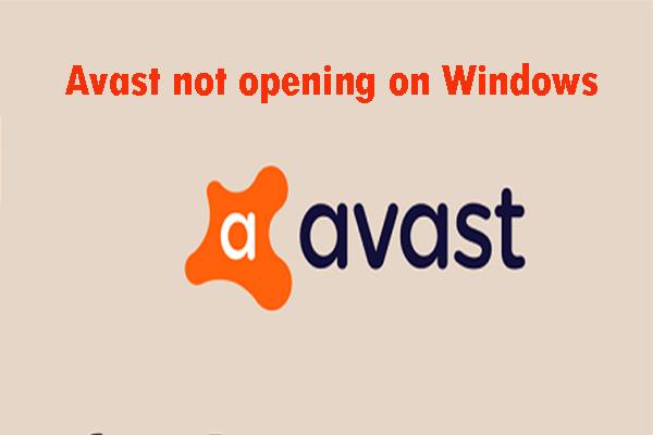 Avast ei avane Windowsis? Siin on mõned kasulikud lahendused [MiniTooli näpunäited]