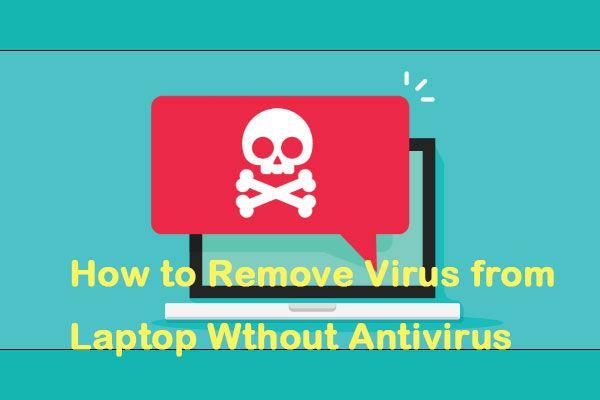 A vírus eltávolítása a laptopról víruskereső szoftver nélkül [MiniTool Tips]