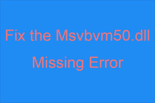 Kuidas parandada Msvbvm50.dll puuduvat viga? 11 meetodit teile [MiniTooli näpunäited]