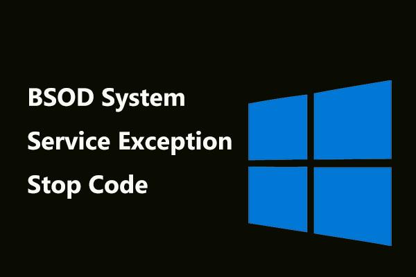[CORREGIDO] Código de detención de excepción del servicio del sistema BSOD Windows 10 [Sugerencias de MiniTool]