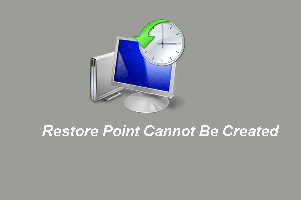 6 maneiras de restaurar o ponto não podem ser criadas - a correção nº 1 é a melhor [dicas do MiniTool]