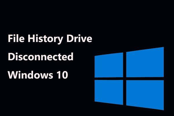 फाइल हिस्ट्री ड्राइव डिस्कनेक्टेड विंडोज 10? पूर्ण समाधान प्राप्त करें! [मिनीटूल टिप्स]