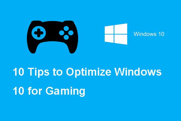Aqui estão 10 dicas para otimizar o Windows 10 para jogos [dicas do MiniTool]