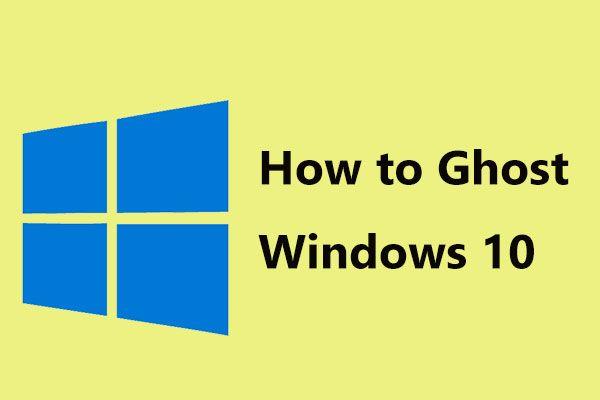 Ghost Windows 10/8 / 7 için En İyi Ghost Image Yazılımını kullanın. Kılavuz! [MiniTool İpuçları]