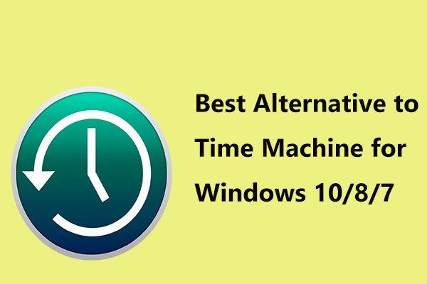 Labākā alternatīva laika mašīnai operētājsistēmai Windows 10/8/7 [MiniTool padomi]