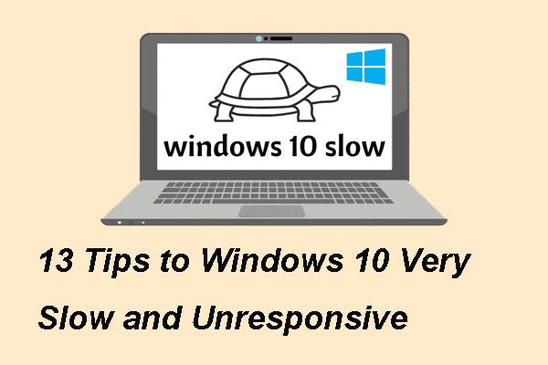 13 tips til Windows 10 Veldig treg og ikke svarer [2021 Update] [MiniTool Tips]