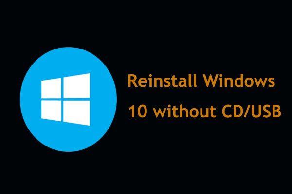 Kuidas Windows 10 ilma CD / USB-ta hõlpsalt uuesti installida (3 oskust) [MiniTooli näpunäited]