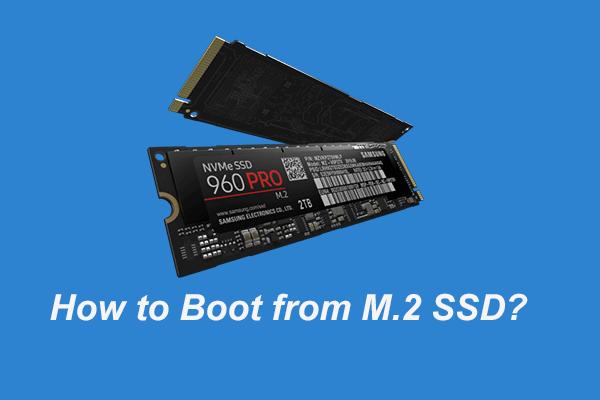 ¿Cómo arrancar desde M.2 SSD Windows 10? Centrarse en tres formas [Sugerencias de MiniTool]