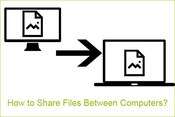 Bilgisayarlar Arasında Nasıl Dosya Paylaşılır? İşte 5 Çözüm [MiniTool İpuçları]