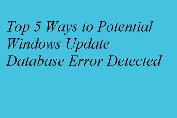 Viis parimat viisi võimaliku Windows Update'i andmebaasi tõrke tuvastamiseks [MiniTooli näpunäited]