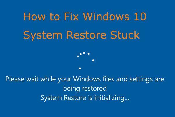 Hõlpsasti parandatav: Windows 10 süsteemi taastamine on kinni jäänud või ootel [MiniTooli näpunäited]