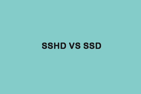 SSHD VS SSD: ¿Cuáles son las diferencias y cuál es mejor? [Sugerencias de MiniTool]