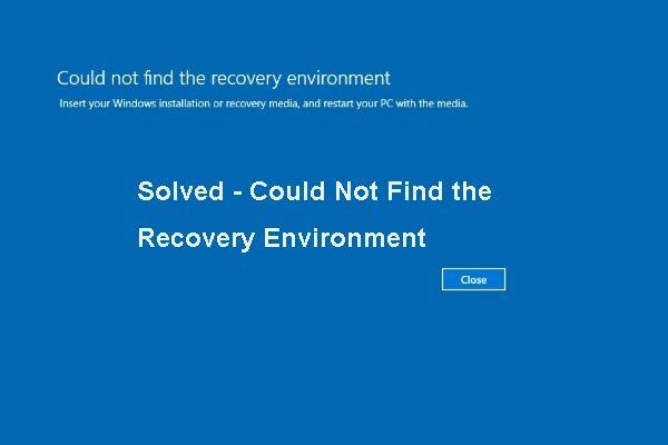Tri glavna rješenja za pronalaženje okruženja za oporavak [MiniTool Savjeti]