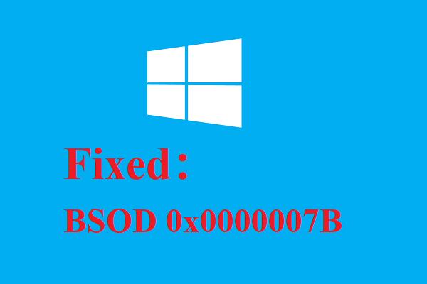 Como corrigir Blue Screen of Death 0x0000007B? Experimente os 11 métodos [dicas de MiniTool]
