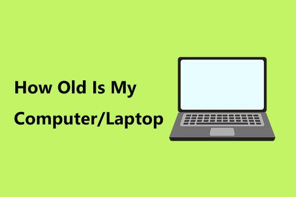 Kui vana on minu arvuti / sülearvuti? Hankige vastus kohe! [MiniTooli näpunäited]