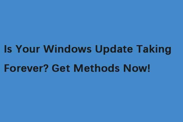 Kas teie Windowsi värskendus võtab igavesti? Hankige meetodid kohe! [MiniTooli näpunäited]