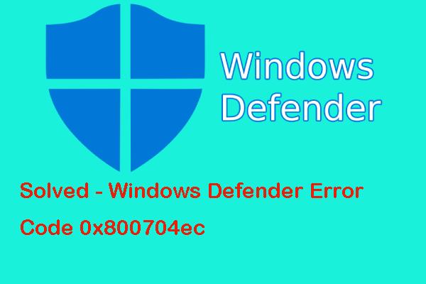 A 0x800704ec hibakód öt útja a Windows Defender futtatásakor [MiniTool Tips]