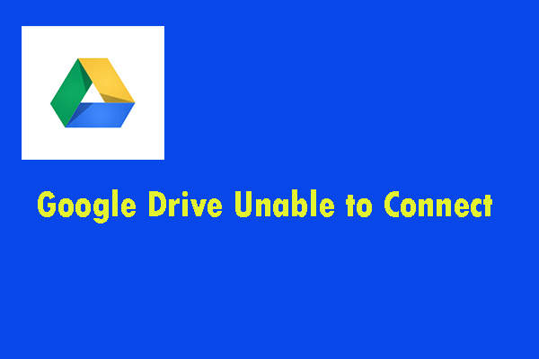 8 Penyelesaian Berguna untuk Memperbaiki Google Drive Tidak Dapat Menyambung [Petua MiniTool]