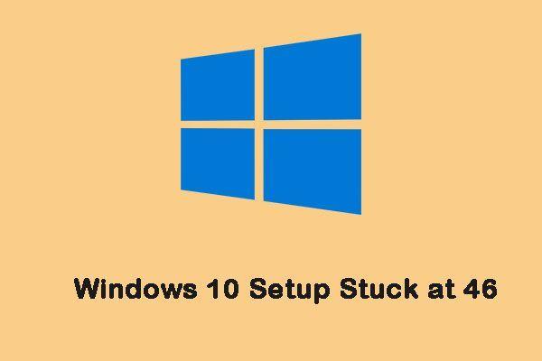 Nastavení Windows 10 se zaseklo na 46? Postupujte podle pokynů a opravte to! [Tipy MiniTool]